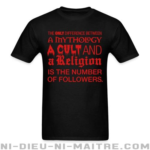 The only difference between a mythology, a cult and a religion is the number of followers - T-shirt Athé