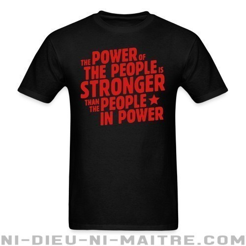 The power of the people is stronger than the people in power - T-shirt Militant