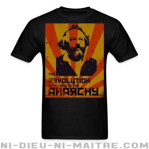 The revolution is the way to the anarchy (Bakunin) - T-shirt Militant