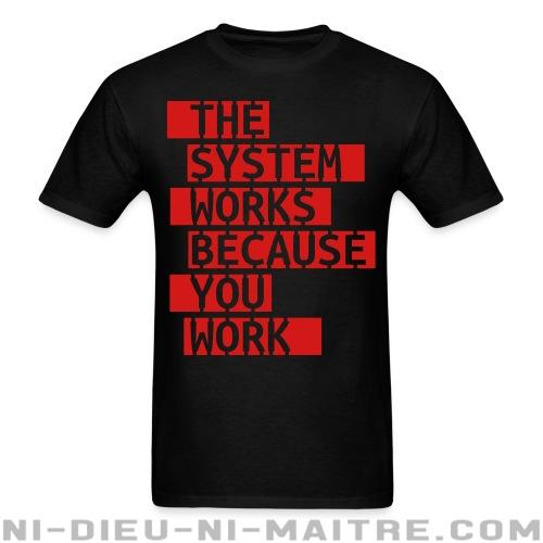 The system works because you work - T-shirt Militant