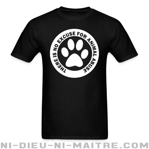 There is no excuse for animal abuse - T-shirt véganes et libération animale