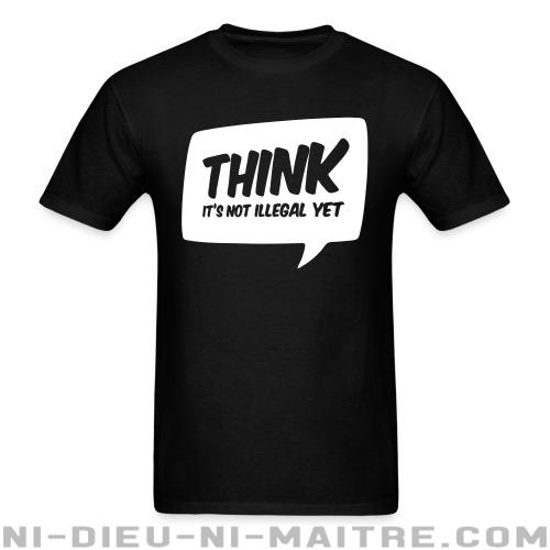 T-shirt ♂ THINK! it\'s not illegal yet - Humour