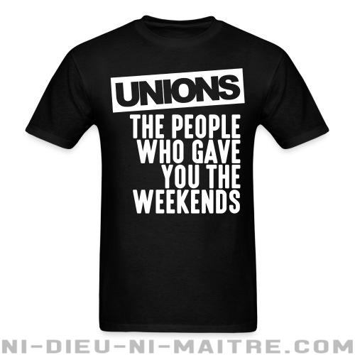 Unions - the people who gave you the weekends - T-shirt Working Class