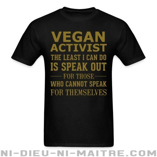 Vegan activist the least I can do is speak out for those who cannot speak for themselves - T-shirt véganes et libération animale