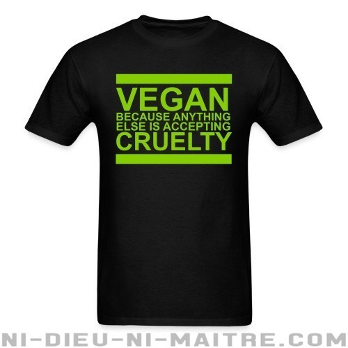 Vegan because anything else is accepting cruelty - T-shirt véganes et libération animale