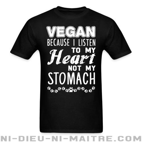 Vegan because I listen to my heart, not my stomach - T-shirt véganes et libération animale
