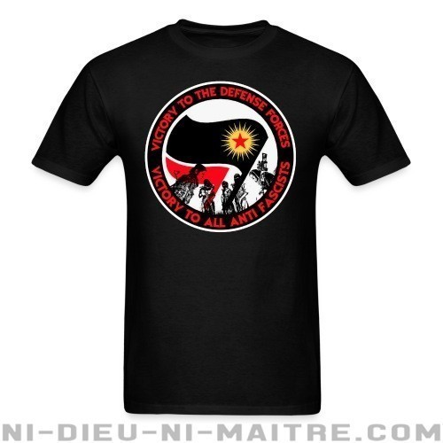 Victory to the defense forces - victory to all anti fascists - T-shirt Rojava