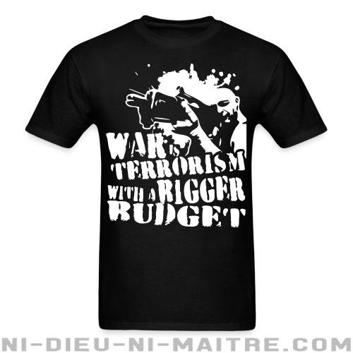 War is terrorism with a bigger budget - T-shirt anti-guerre