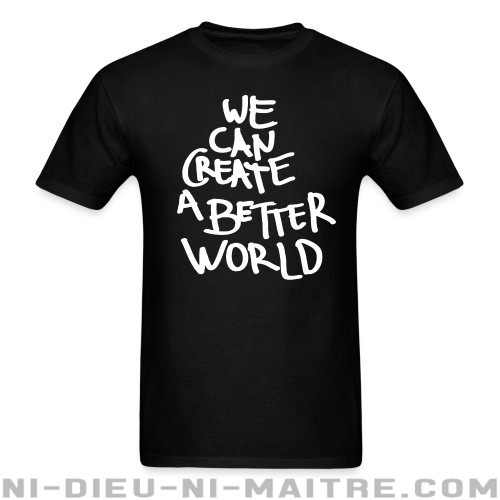 We can create a better world - T-shirt Militant