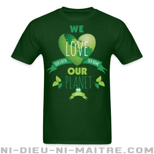 We love our earth our home our planet - T-shirt Environnementaliste