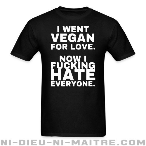 Went vegan for love, now i fucking hate everyone - T-shirt véganes et libération animale