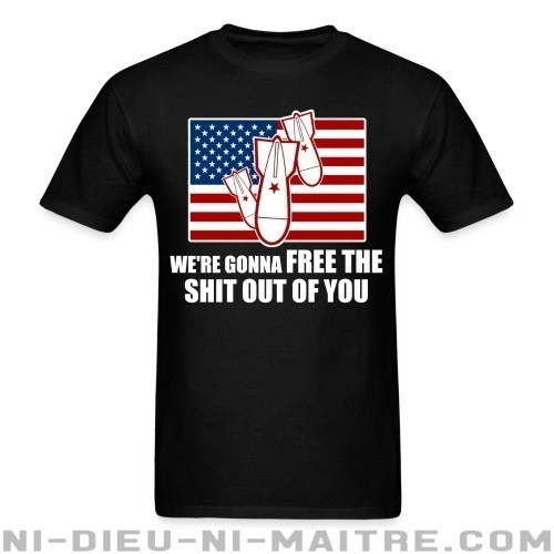 We're gonna free the shit out of you - T-shirt anti-guerre
