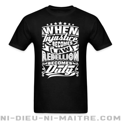 T-shirt standard (unisexe) When injustice becomes law rebellion becomes duty - Politique & révolution