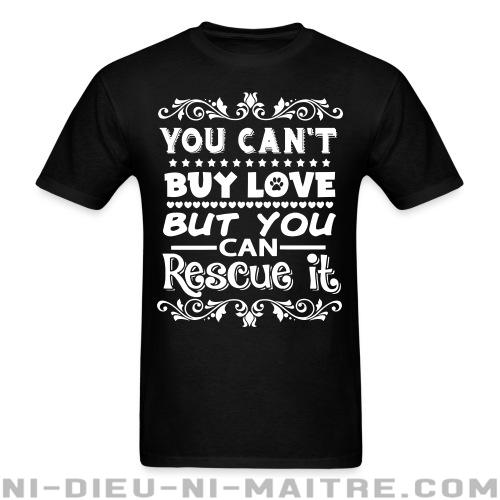 T-shirt standard unisexe You can\'t buy love but you can rescue it - Vegan & Libération Animale