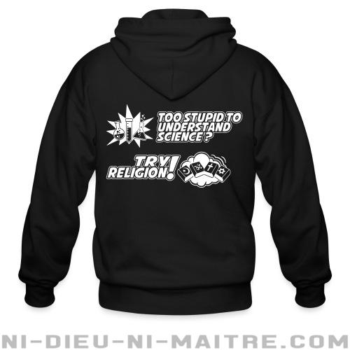 Too stupid to uderstand science? Try religion! - Sweat zippé Athé