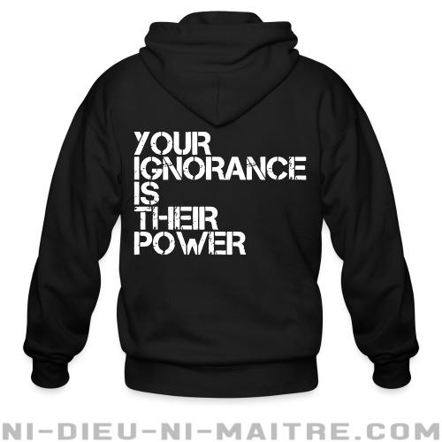 Your ignorance is their power - Sweat zippé Militant