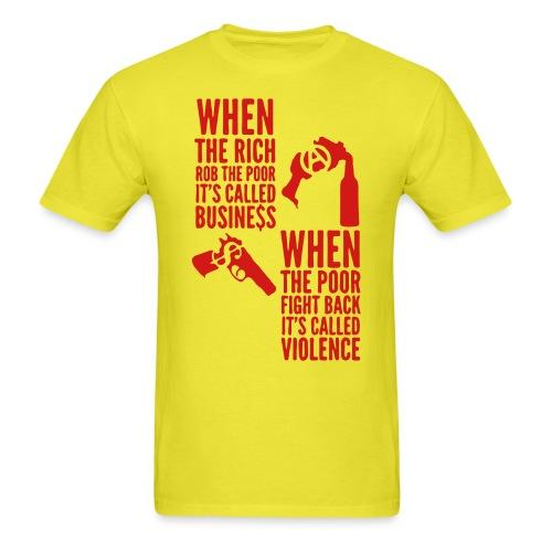 When the rich rob the poor it's called business - When the poor fight back it's called violence