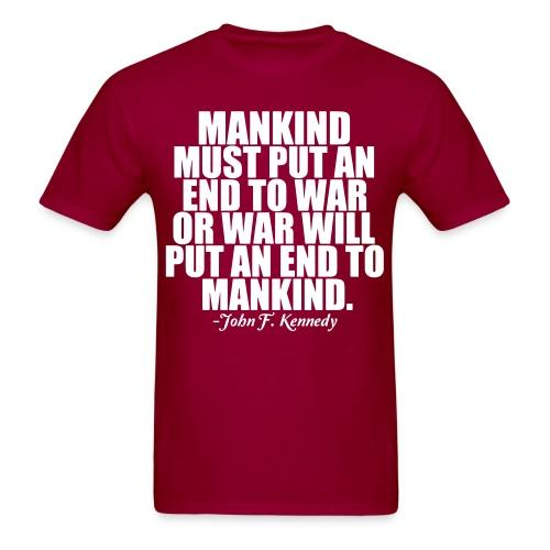 Mankind must put an end to war or war will put an end to mankind (John F. Kennedy)