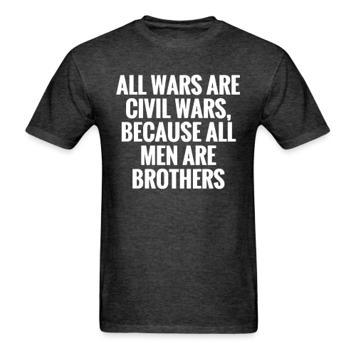 All wars are civil wars, because all men are brothers