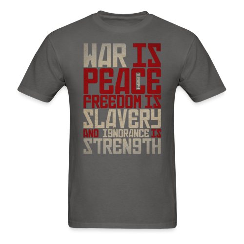 War is peace - Freedom is slavery and ignorance is strength (1984)