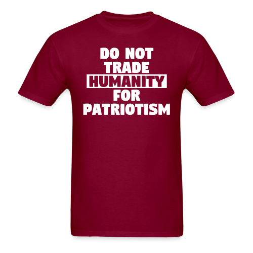 Do not trade humanity for patriotism