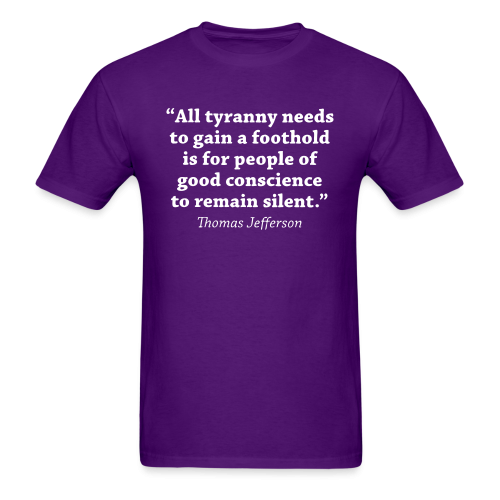 """""""All tyranny needs to gain a foothold is for people of good conscience to remain silent."""" (Thomas Jefferson)"""