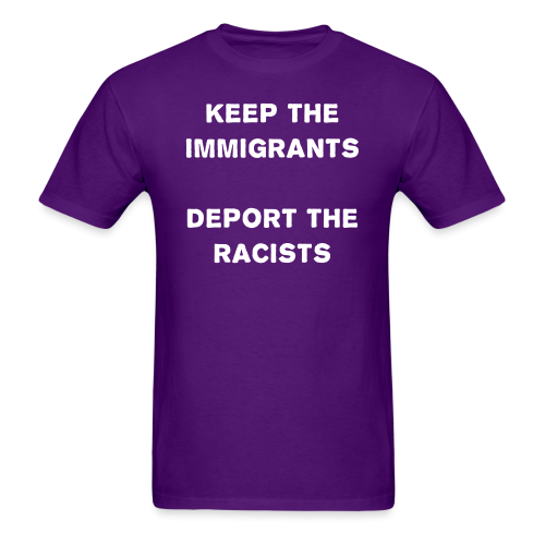 Keep the immigrants deport the racists
