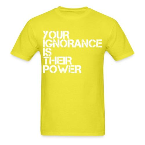 Your ignorance is their power