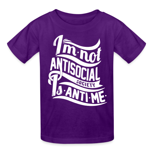 I'm not antisocial, society is anti-me