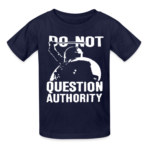 Do not question authority