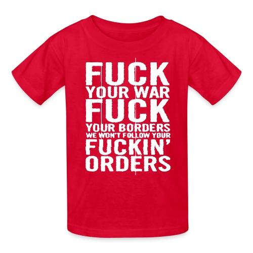 Fuck your war fuck your borders we won't follow your fuckin' orders