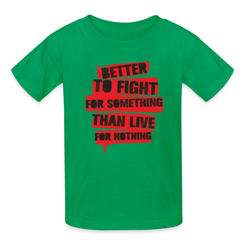 Better to fight for something than live for nothing